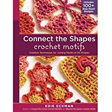Connect the Shapes Crochet Motifs Creative Techniques for Joining Motifs of All Shapes by Eckman, Edie ( AUTHOR ) Oct-01-2012 Hardback