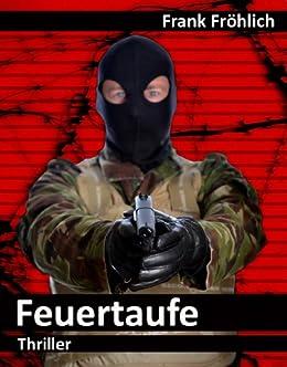 Feuertaufe von [Fröhlich, Frank]