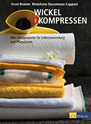 Wickel und Kompressen - eBook: Alles Wissenswerte für Selbstanwendung und Pflegepraxis