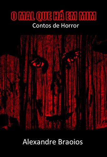 O MAL QUE HÁ EM MIM : Contos de Horror (Portuguese Edition) por Alexandre Braoios
