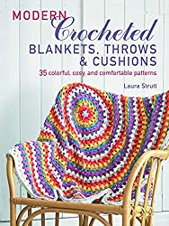 Modern Crocheted Blankets, Throws and Cushions: 35 colourful, cosy and comfortable patterns