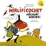 Mirlificochet méchant sorcier! | Morel, Fabienne. Auteur