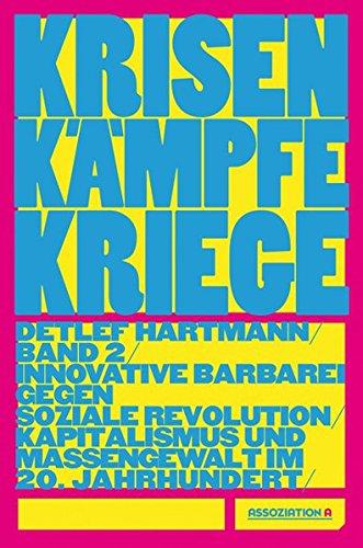 Krisen – Kämpfe – Kriege, Band 2: Innovative Barbarei gegen soziale Revolution – Kapitalismus und Massengewalt im 20. Jahrhundert
