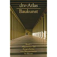 dtv - Atlas Baukunst I. Allgemeiner Teil: Baugeschichte von Mesopotanien bis Byzanz.: Band 1: Allgemeiner Teil…