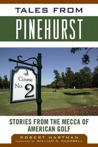 tales-from-pinehurst-stories-from-the-mecca-of-american-golf-tales-from-the-team-second-edition-by-h