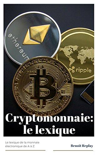 Le lexique des crypto monnaies : bitcoin, ethereum, blockchain, minage... par Benoît Replay