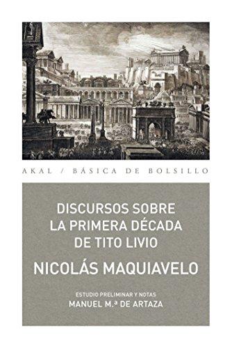 DISCURSOS SOBRE LA PRIMERA DÉCADA DE TITO LIVIO (Básica de Bolsillo – Serie Clásicos del pensamiento político nº 320) por Nicolás Maquiavelo