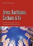 Jesus, Bartimäus, Zachäus & Co: 12 Gestaltungsentwürfe zu biblischen Geschichten - Christa Baumann