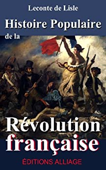 Histoire Populaire de la Révolution Française (annoté, illustré) par [de Lisle, Leconte, Kahn, Jude]