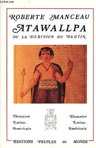 Atawallpa, ou, La dérision du destin