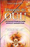 Telecharger Livres L energie du Oui L equation pour en faire moins et gagner plus (PDF,EPUB,MOBI) gratuits en Francaise