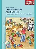 Praxis Impulse: Literaturwerkstatt: Astrid Lindgren: Differenzierte Unterrichtsmaterialien für die Klassen 2 bis 4