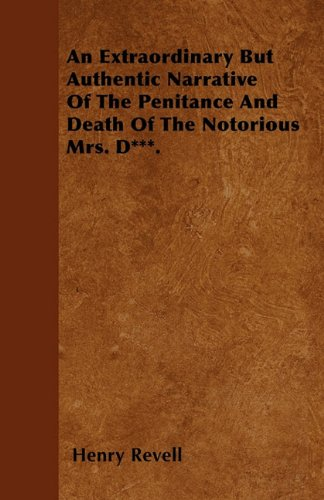 An Extraordinary But Authentic Narrative Of The Penitance And Death Of The Notorious Mrs. D***. Cover Image