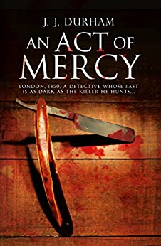 An Act of Mercy: A gripping historical mystery set in Victorian London by [Durham, J. J.]