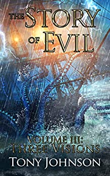 The Story of Evil - Volume III: Three Visions (English Edition) par [Johnson, Tony]