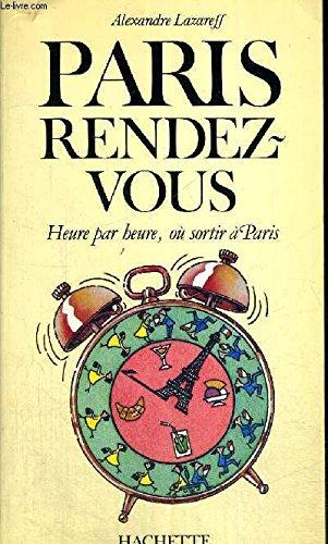 Paris rendez-vous: Heure par heure, ou sortir a Paris par Alexandre Lazareff