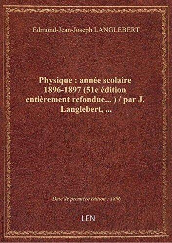 Physique : anne scolaire 1896-1897 (51e dition entirement refondue...) / par J. Langlebert,...