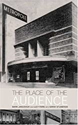 The Place of the Audience: Cultural Geographies of Film Consumption (BFI Modern Classics)