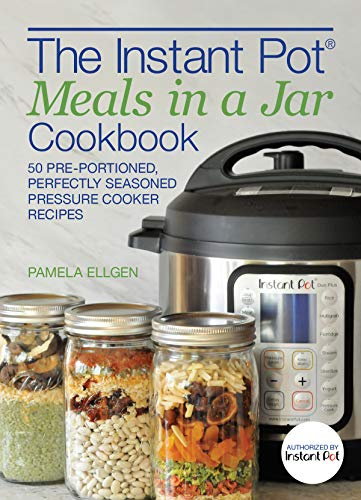 The Instant Pot® Meals in a Jar Cookbook: 50 Pre-Portioned, Perfectly Seasoned Pressure Cooker Recipes (English Edition)