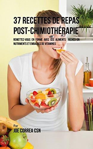 37 Recettes de Repas Post-Chimiothérapie: Remettez-vous en forme avec ces aliments  riches en nutriments et emballés de vitamines