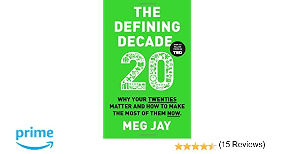 The Defining Decade: Why Your Twenties Matter and How to Make the ...