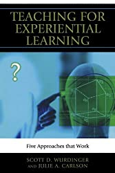 Teaching for Experiential Learning: Five Approaches That Work by Scott D. Wurdinger (2009-12-16)