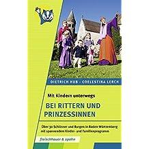 Mit Kinder unterwegs – bei Rittern und Prinzessinnen: Über 30 Schlösser und Burgen in Baden-Württemberg mit spannendem Kinder- und Familienprogramm (Mit Kindern unterwegs)
