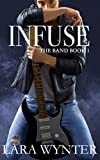 Infuse (The Band Book 1) by Lara Wynter