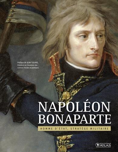 Napolon Bonaparte : Homme d'Etat, stratge militaire