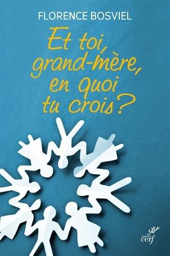 Et toi, grand-mère, en quoi tu crois ? : De 10 à 25 ans, ils posent leurs questions sur la foi