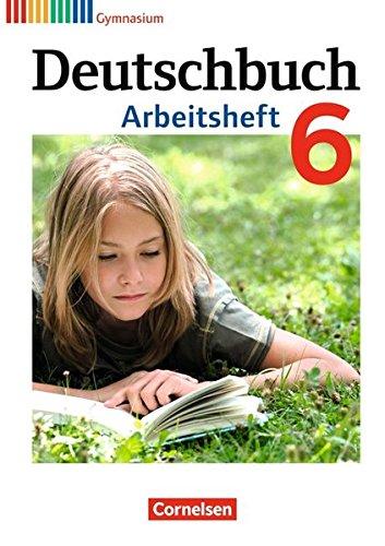 Deutschbuch Gymnasium - Allgemeine Ausgabe - Neubearbeitung: Deutschbuch 6. Schuljahr. Arbeitsheft mit Lösungen. Gymnasium Allgemeine Ausgabe