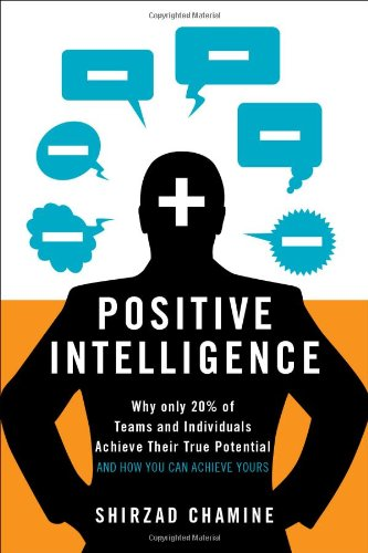Positive Intelligence: Why Only 20% of Teams and Individuals Achieve Their True Potential and How You Can Achieve Yours por Shirzad Chamine