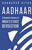 Aadhaar: A Biometric History of India's 12-Digit Revolution