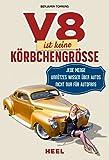 V8 ist keine K�rbchengr��e: Jede Menge unn�tzes Wissen �ber Autos - nicht nur f�r Autofans