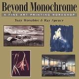 Beyond Monochrome: A Fine Art Printing Workshop by Tony Worobiec (2001-01-02)