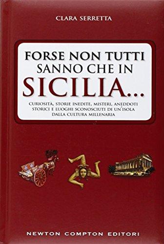 Forse-non-tutti-sanno-che-in-Sicilia-Curiosit-storie-inedite-misteri-aneddoti-storici-e-luoghi-sconosciuti-di-unisola-dalla-cultura-millenaria