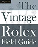 The Vintage Rolex Field Guide: A survival manual for the adventure that is vintage Rolex (Field Guides, Band 1) - Morningtundra