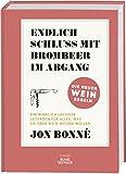 Endlich Schluss mit Brombeere im Abgang: Ein wirklich lässiger Leitfaden für alles, was Sie über Wein wissen wollen - Die neuen Weinregeln - Jon Bonné