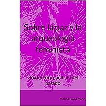 Sobre la paz y la arqueología feminista: Una lectura pacifista del pasado