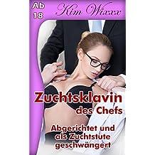 Zuchtsklavin des Chefs: Abgerichtet und als Zuchtstute geschwängert (Kim Wixxx 7)