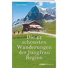 Die 44 schönsten Wanderungen der Jungfrau Region