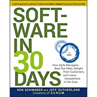 Software in 30 Days: How Agile Managers Beat the Odds, Delight Their Customers, and Leave Competitors in the Dust…