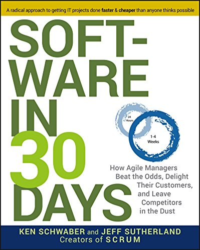 Software in 30 Days: How Agile Managers Beat the Odds, Delight Their Customers, and Leave Competitors in the Dust (English Edition)