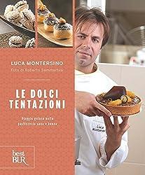 Le dolci tentazioni. Viaggio goloso nella pasticceria sana e buona by Luca Montersino (2012-01-01)