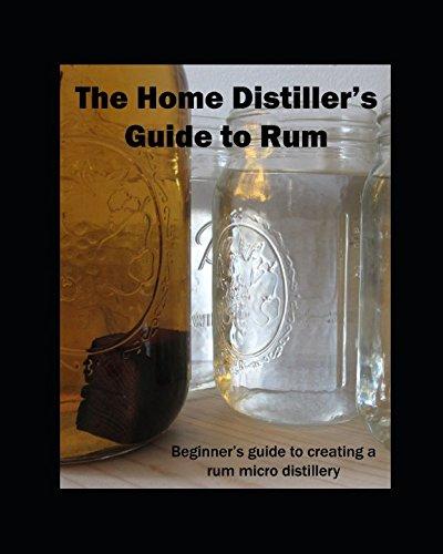 The Home Distiller's Guide To Rum: Beginner's Guide to creating a rum micro distillery - Micro Guide