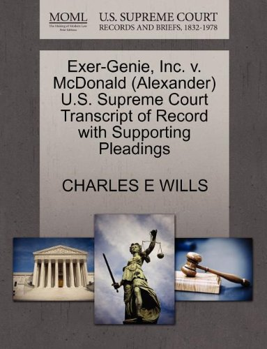 Exer-Genie, Inc. v. McDonald (Alexander) U.S. Supreme Court Transcript of Record with Supporting Pleadings