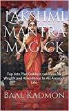 Lakshmi Mantra Magick: Tap Into The Goddess Lakshmi for Wealth and Abundance In All Areas of Life (English Edition)