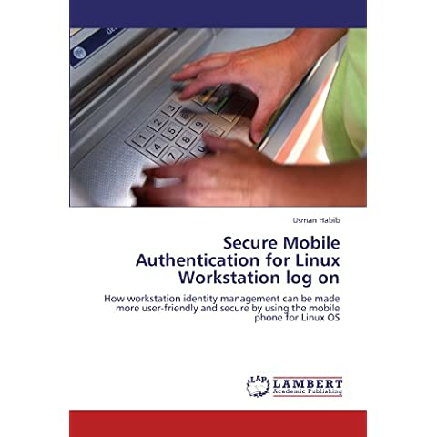 Secure Mobile Authentication for Linux Workstation log on: How workstation identity management can be made more user-friendly and secure by using the mobile phone for Linux OS