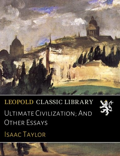 Ultimate Civilization; And Other Essays por Isaac Taylor