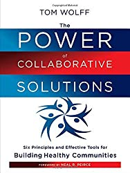 The Power of Collaborative Solutions: Six Principles and Effective Tools for Building Healthy Communities by Tom Wolff (2010-02-22)